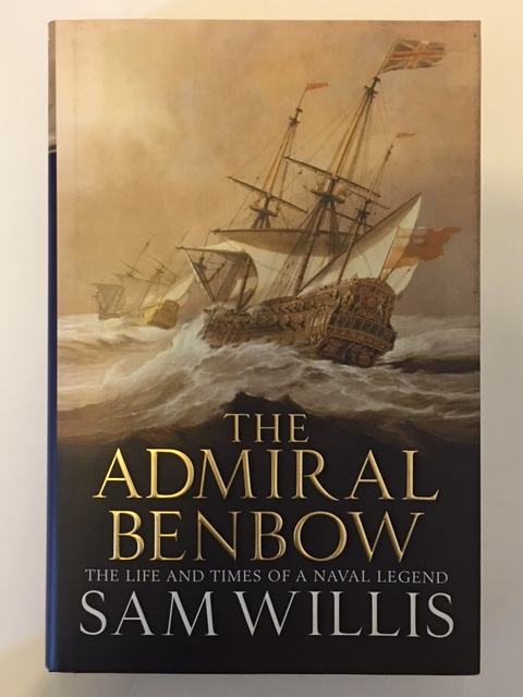 The Admiral Benbow :The Life and Times of a Naval Legend, Willis, Sam ;