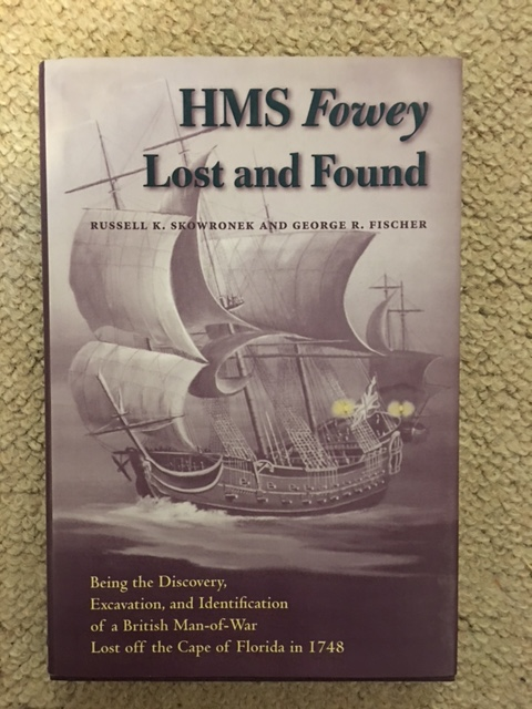 HMS Fowey Lost and Found :Being the Discovery, Excavation, and Identification of a British Man-of-War Lost off the Cape of Florida in 1748, Skowronek, Russell K. ;Fischer, George R.