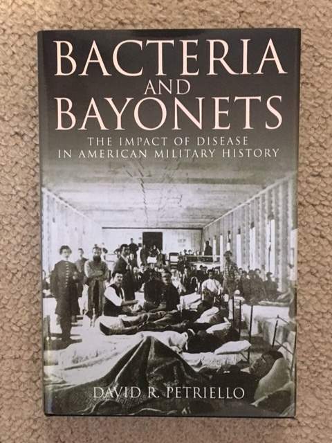 Bacteria and Bayonets :The Impact of Disease in American Military History, Petriello, David R. ;