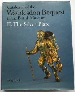 Catalogue of the Waddesdon Bequest in the British Museum :II. The Silver Plate, Tait, Hugh ;