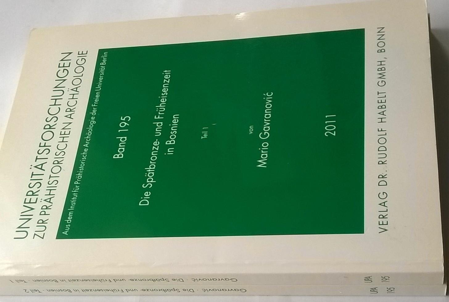 Universitatforschungen zur Prahistorischen Archaologie Band 195  :Die Spatbronze- und Fruheisenzeit in Bosnien 2 Parts, Gavranoivc, Mario ;