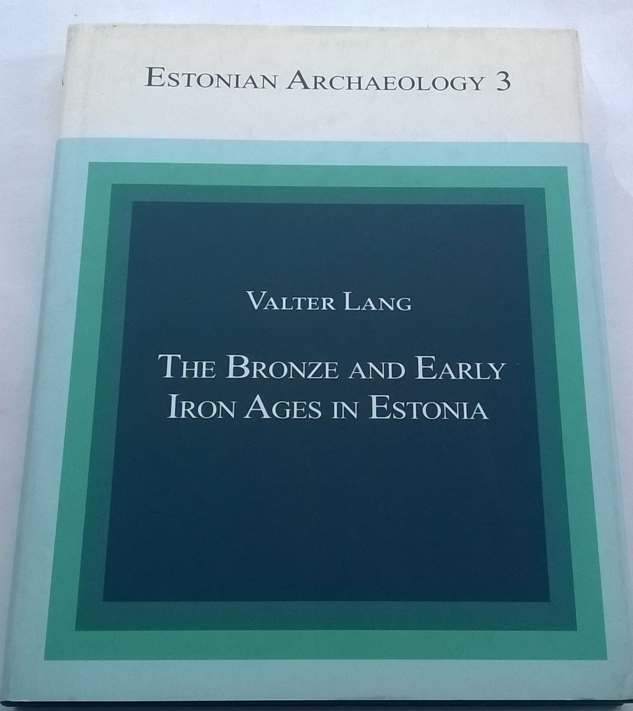 The Bronze and Early Iron Ages in Estonia :, Lang, Valter ;