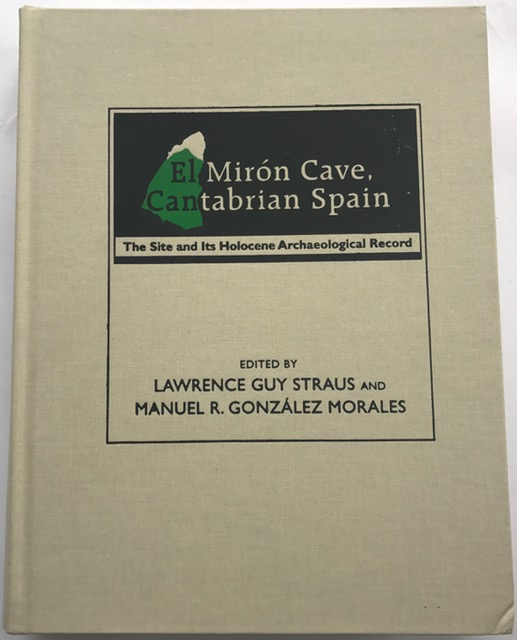 El Miron Cave, Cantabrian Spain :The Site and Its Holocene Archaeological Record, Straus, Lawrence Guy ;Morales, Gonzalez R. Manuel (ed)