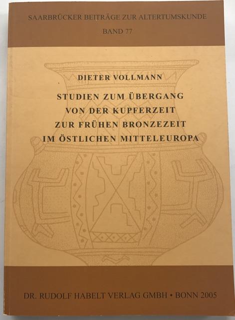 Studien zum übergang von der kupferzeit zur frühen bronzezeit im ostlichen mitteleuropa :, Vollmann, Dieter ;