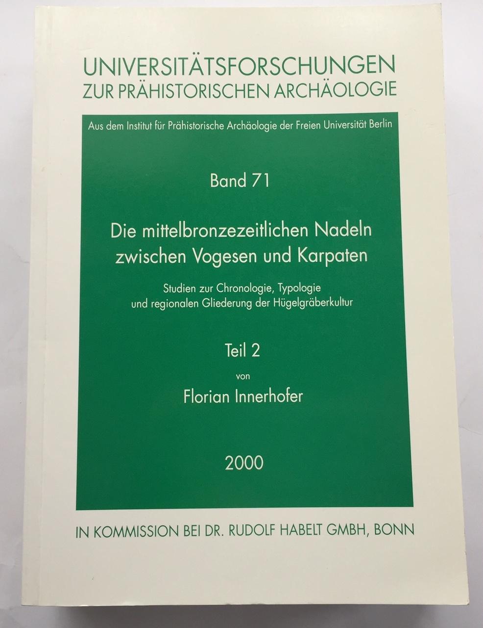 Universitatsforschungen zur Prahistorischen Archaologie Band 71 :Die mittelbronzezeitlichen Nadeln zwischen Vogesen und Karpaten Part 2, Innerhofer, Florian ;