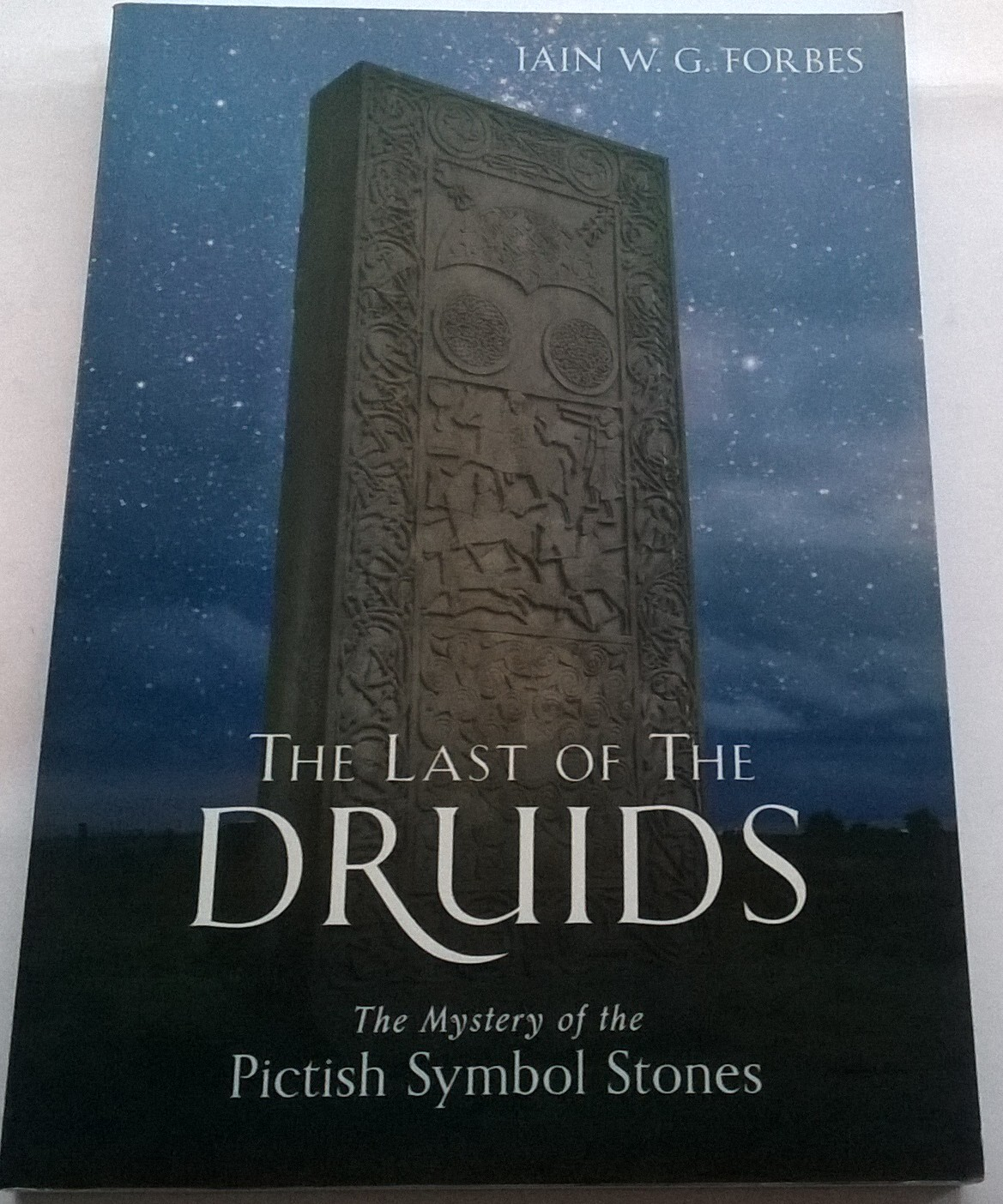 The Last of the Druids :The Mystery of the Pictish Symbol Stones, Forbes, Iain W G ;