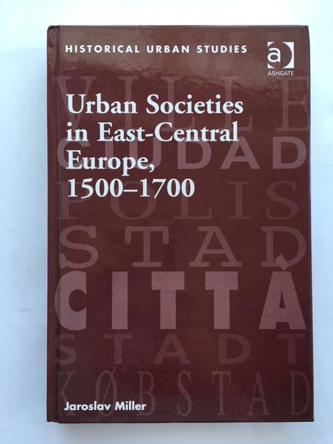 Urban Societies in East-Central Europe, 1500-1700 :, Miller, Jaroslav ;