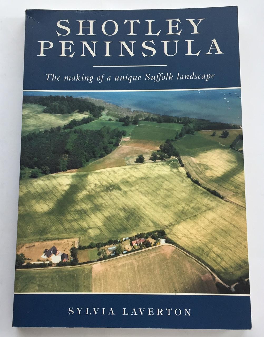 Shotley Peninsula :The making of a unique Suffolk landscape, Laverton, Sylvia ;
