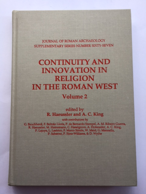 Continuity and Innovation in Religion in the Roman West, Volume 2 :, Haeussler, R. ;King, A. C. (eds)