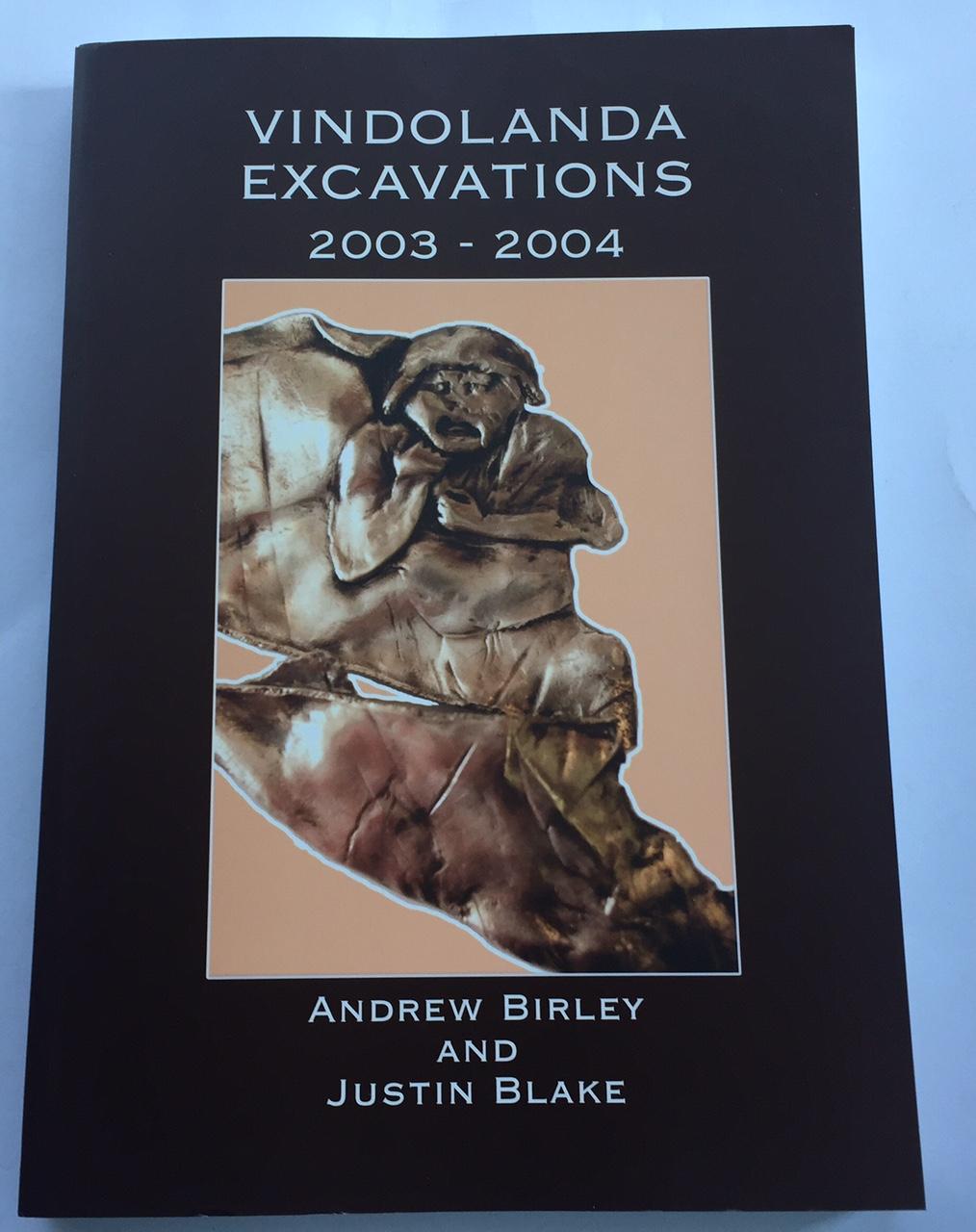 Vindolanda the excavations of 2003-2004 :, Birley, Andrew ;Blake, Justin