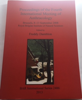 Proceedings of the Fourth International Meeting of Anthracology :Brussels, 8-13 September 2008 Royal Belgian Institute of Natural Sciences BAR International Series 2486, Damblon, Freddy ;(ed)
