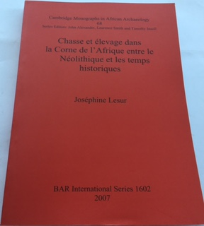 Chasse et elevage dans la Corne de l'Afrique entre la Neolithique et les temps historiques :Cambridge Monographs in African Archaeology 68 BAR International Series 1602, Lesur, Josephine ;