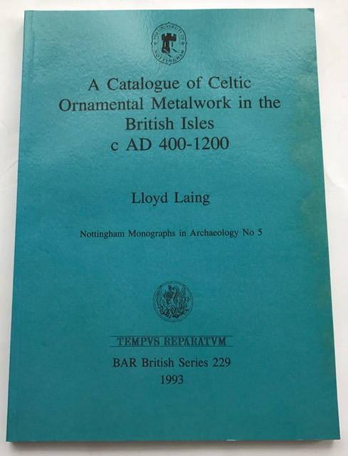 A Catalogue of Celtic Ornamental Metalwork in the British Isles c.AD 400-1200 :, Laing, Lloyd ;