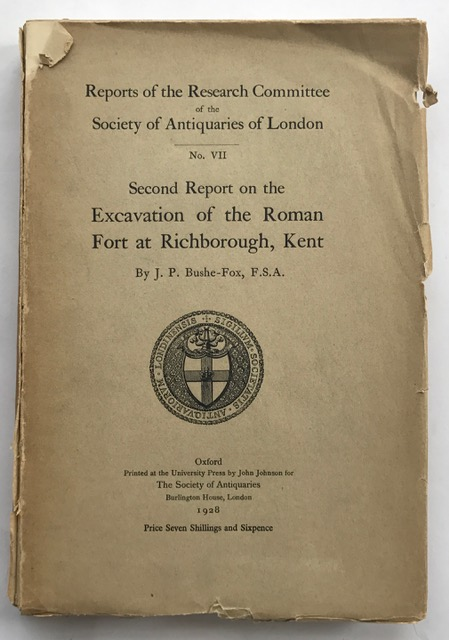Second Report on the Excavation of the Roman Fort at Richborough, Kent :Report of the Research Committee No. VII, Bushe-Fox, J. P ;