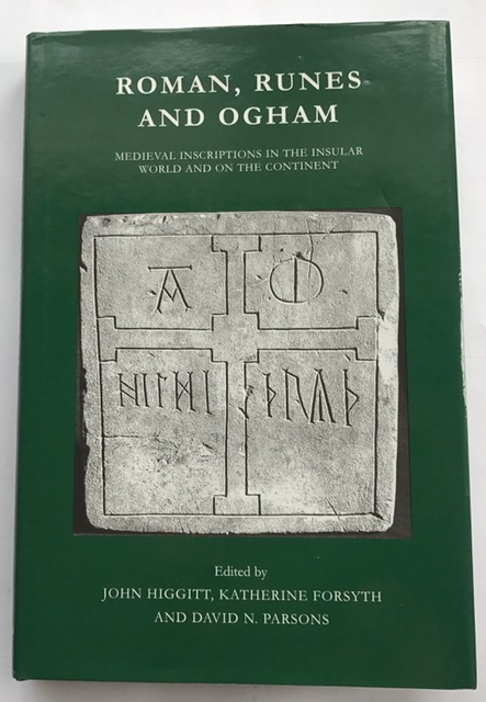 Roman, Runes and Ogham :Medieval Inscriptions in the Insular World and on the Continent, Higgitt, John ;(et al eds)