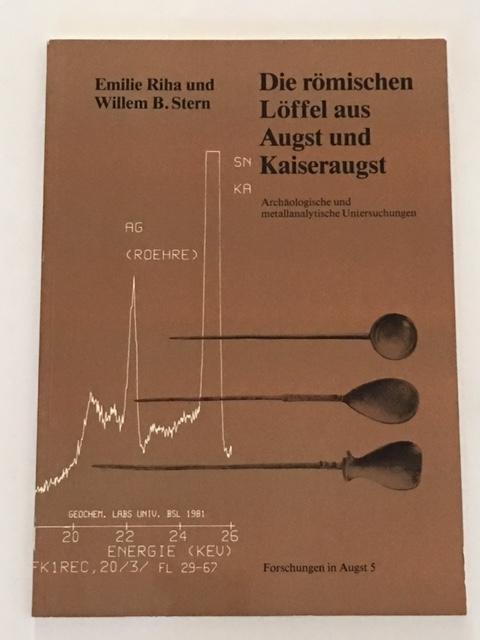 Die romischen Loffel aus Augst und Kaiseraugst :Archaologische und metallanalytische Untersuchungen, Riha, Emilie ;Stern, Willem B.