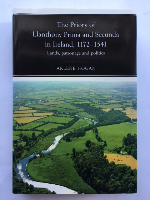 The Priory of Llanthony Prima and Secunda in Ireland, 1172-1541 :Land, patronage and politics, Hogan, Arlene ;