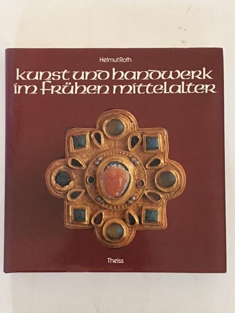 Kunst und Handwerk im fruhen Mittelalter :Archaologische Zeugnisse von Childerich I. bis zu Karl dem Großen, Roth, Helmut ;