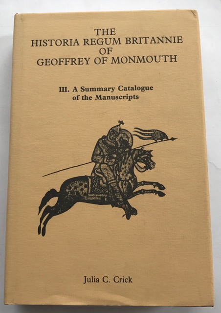 The Historia Regum Britannie of Geoffrey of Monmouth :III. A Summary Catalogue of the Manuscripts, Crick, J C  ;