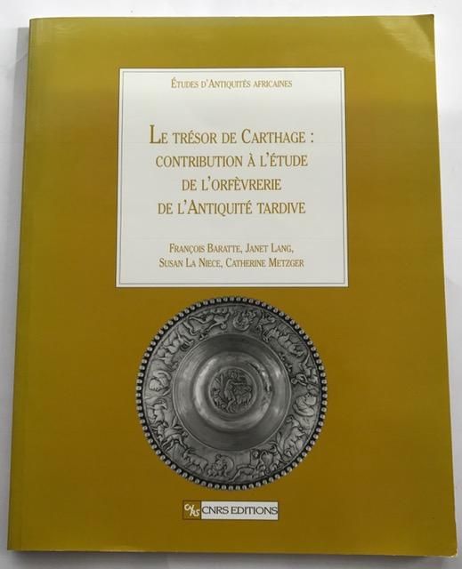 Le trésor de Carthage : contribution à l'étude de l'orfèvrerie de l'Antiquité tardive :, Lang, Janet ;