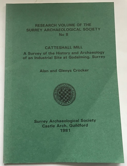 Research Volume of the Surrey Archaeological Society, No. 8 :Catteshall Mill: A Survey of the History and Archaeology of an Industrial Site at Godalming, Surrey