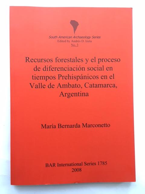 Recursos forestales y el proceso de diferenciacion social en tiempos Prehispanicos en el Valle de Ambato, Catamarca, Argentina :, Marconetto, Maria Bernarda ;