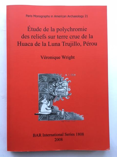 Etude de la polychromie des reliefs sur terre crue de la Huaca de la Luna Trujillo, Perou :, Wright, Veronique ;