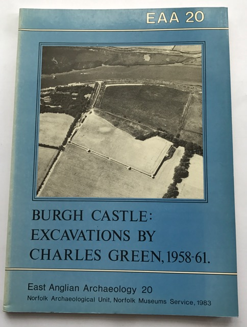 Burgh Castle, Excavations by Charles Green 1958-61 :(EAA Report No. 20, 1983), Johnson, Stephen ;