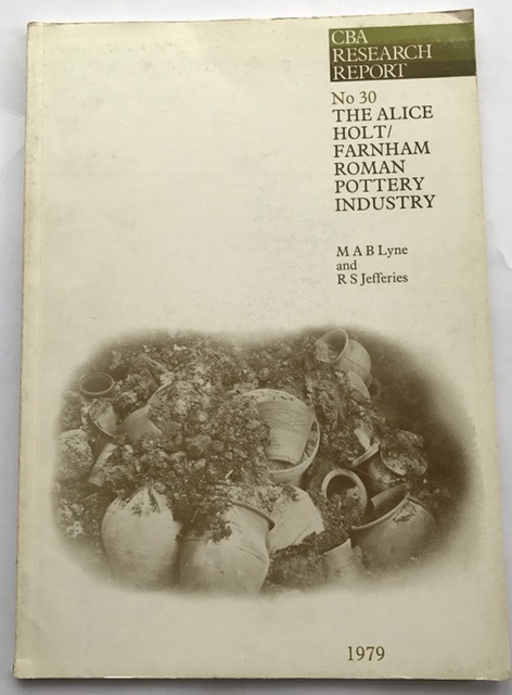 The Alice Holt / Farnham Roman Pottery Industry :(CBA Research Report No. 30), Lyne, M. A. B. ;Jefferies, R. S.
