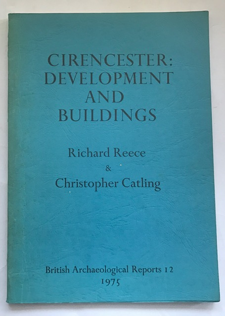 Cirencester :the Development and Buildings of a Cotswold Town, Reece, Richard ;Catling, Christopher