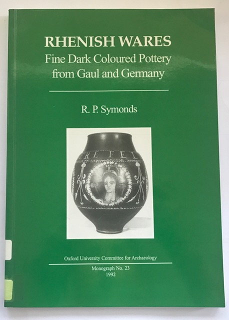 Rhenish Wares: Fine Dark Coloured Pottery from Gaul and Germany (Oxford University Committee for Archaeology monograph) :, Symonds, R. P ;