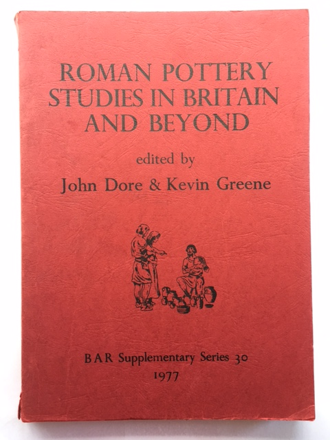Roman Pottery Studies in Britain and Beyond :Papers Presented to John Gillam, July 1977, Dore, John ;Green, Kevin (eds)