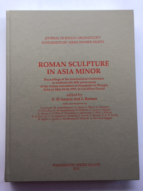 Roman Sculpture in Asia Minor :Proceedings of the International Conference to celebrate the 50th anniversary of the Italian excavations at Hierpolis in Phrygia, held on May 24-26, 2007, in Cavallino (Lecce), D'Andria, F. ;Romeo, I (eds)