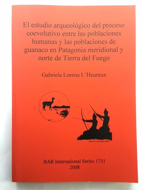 El estudio arqueologico del proceso coevolutivo entre las poblaciones humanas y las poblaciones de guanaco en Patagonia meridional y norte de Tierra del Fuego :, L'Heureux, Gabriela Lorena ;