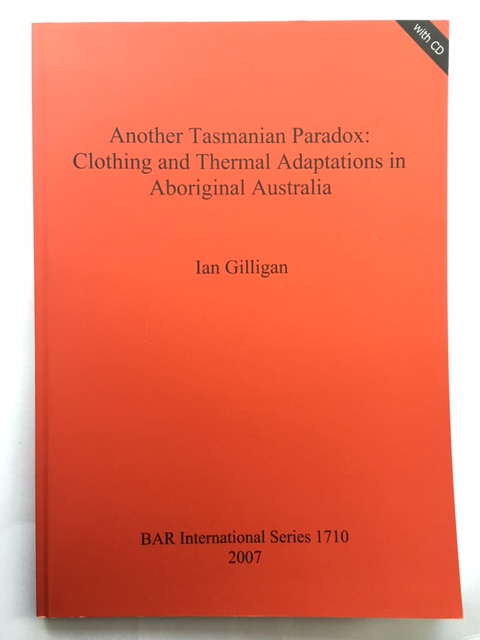 Another Tasmanian Paradox :Clothing and Thermal Adaptations in Aboriginal Australia, Gilligan, Ian ;