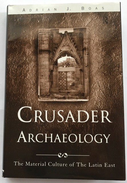 Crusader Archaeology :The Material Culture of the Latin East, Boas, Adrian J ;