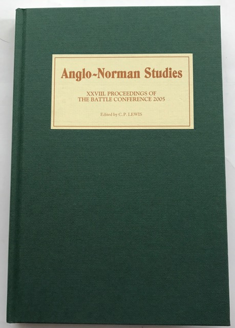 Anglo-Norman Studies 28: Proceedings of the Battle Conference 2005 :, Lewis, C P (Ed.) ;