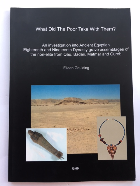 What Did The Poor Take With Them :An investigation into Ancient Egyptian Eighteenth and Nineteenth Dynasty grave assemblages of the none-elite Qau, Badari, Matmar and Gurob, Goulding, Eileen ;