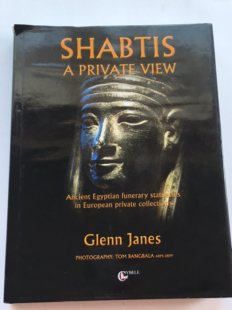 Shabtis - A Private View :Ancient Egyptian funerary statuettes in European private collections, Janes, Glenn ;
