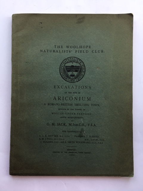 EXCAVATIONS ON THE SITE OF ARICONIUM :A Romano-British Smelting Town situate in the Parish of Weston-under-Penyard, South Herefordshire, Jack, G. H. ;