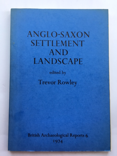 Anglo-Saxon Settlement and Landscape :Papers presented to a Symposium, Oxford 1973, Rowley, Trevor ;(ed)