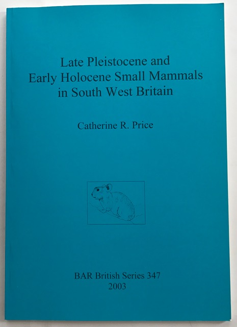 Late Pleistocene and Early Holocene Small Mammals in South West Britain :, Price, Catherine R. ;