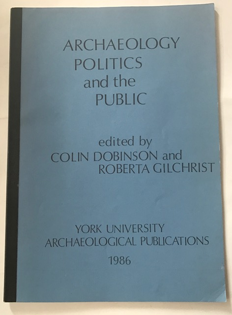 Archaeology, politics and the public: Papers given to the Young Archaelogists' Conference in York in 1984 (York University archaeological publications) :, Dobinson, Colin ;