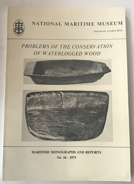 Problems in the Conservation of Waterlogged Wood: Symposium Proceedings, 1973 (Maritime monographs and reports) :, Oddy, W A ;