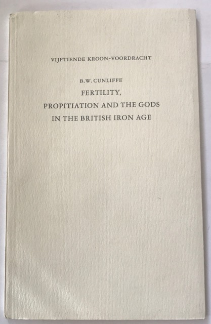 Fertility, Propitiation and the Gods in the British Iron Age :, Cunliffe, B.W ;