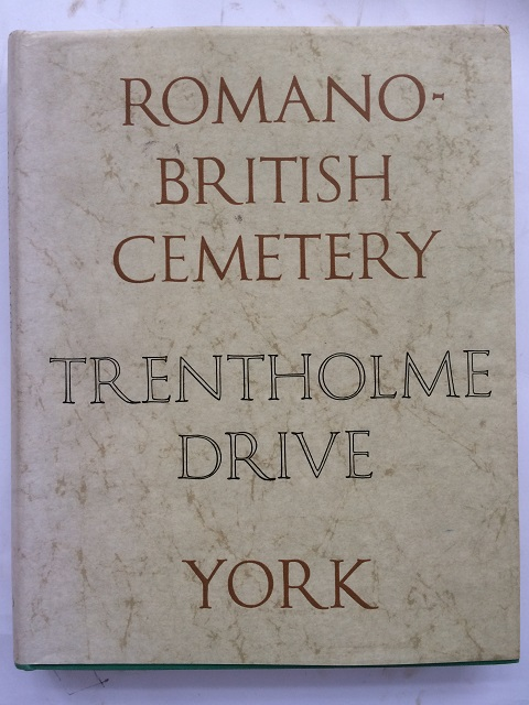 he Romano British Cemetery at Trentholme Drive York :, Wenham, Leslie P. ;