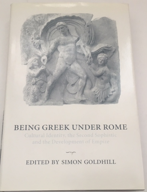 Being Greek Under Rome :Cultural Identity, the Second Sophistic and the Development of Empire, Goldhill, Simon ;(ed)