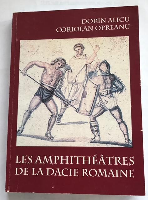 Les Amphitheatres De La Dacie Romaine :, Alicu, Dorin ;