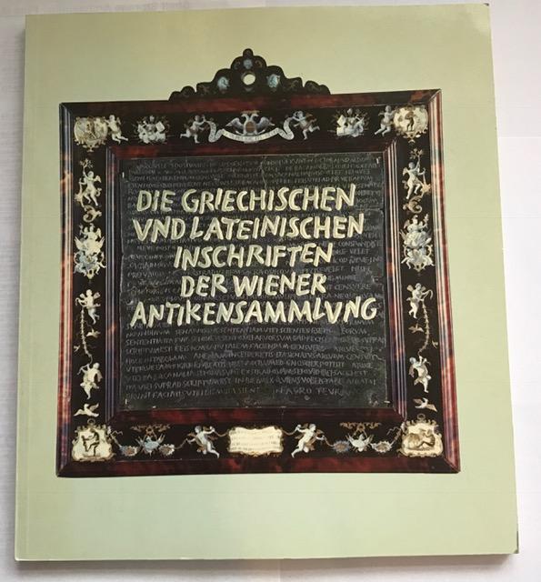 Die griechischen und lateinischen Inschriften der Wiener Antikensammlung :(Führer durch das Kunsthistorische Museum), Egger, Rudolf ;
