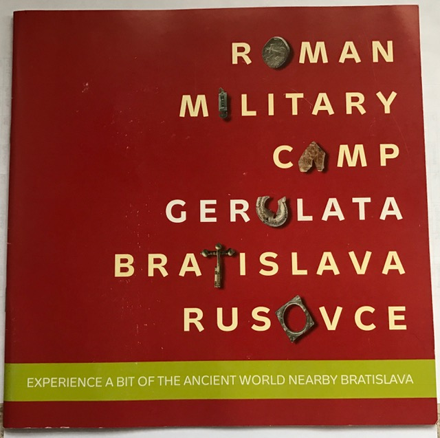 Roman Military Camp :Gerulata Bratislava Rusovce, Bratislava City Museum ;
